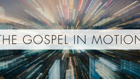 The Gospel in Motion